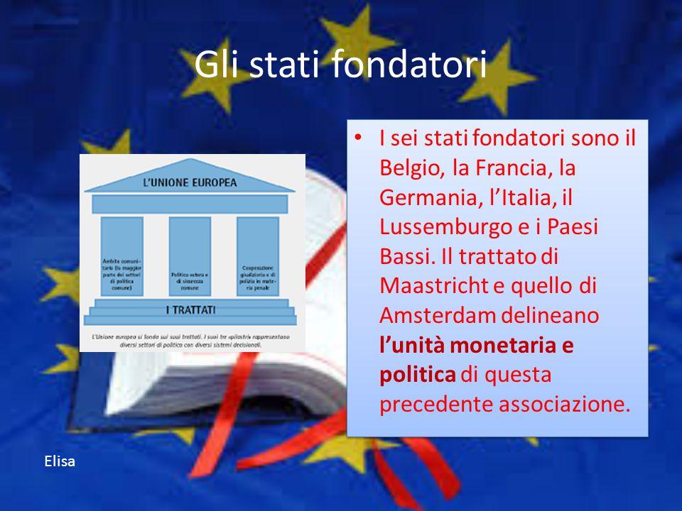 Gli stati fondatori I sei stati fondatori sono il Belgio, la Francia, la Germania, l'Italia, il Lussemburgo e i Paesi Bassi. Il trattato di Maastricht