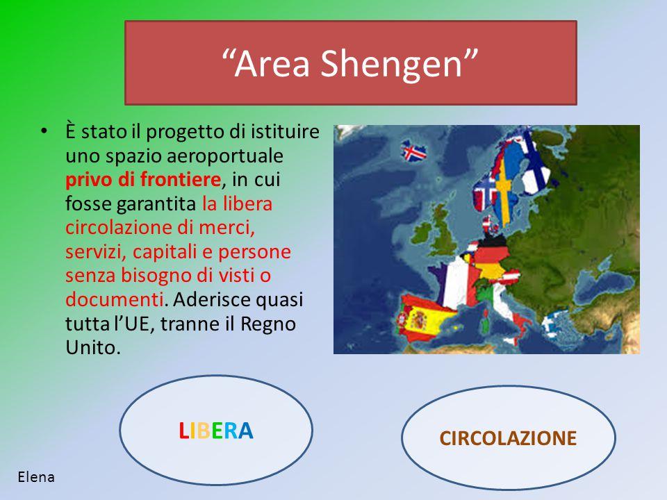 """""""Area Shengen"""" È stato il progetto di istituire uno spazio aeroportuale privo di frontiere, in cui fosse garantita la libera circolazione di merci, se"""