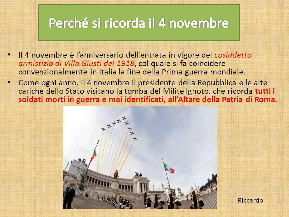 II 4 novembre è l'anniversario dell'entrata in vigore del cosiddetto armistizio di Villa Giusti del 1918, col quale si fa coincidere convenzionalmente