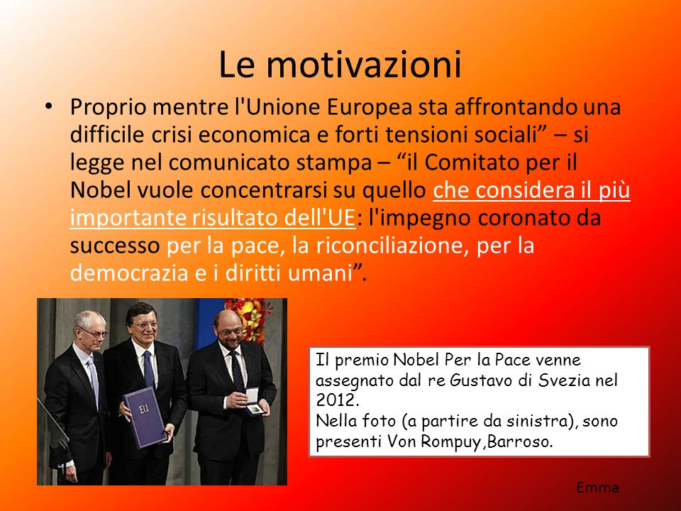 """Le motivazioni Proprio mentre l'Unione Europea sta affrontando una difficile crisi economica e forti tensioni sociali"""" – si legge nel comunicato stamp"""