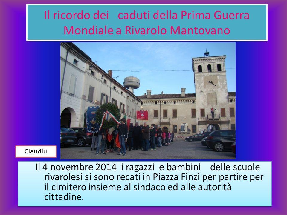 Il ricordo dei caduti della Prima Guerra Mondiale a Rivarolo Mantovano Il 4 novembre 2014 i ragazzi e bambini delle scuole rivarolesi si sono recati i