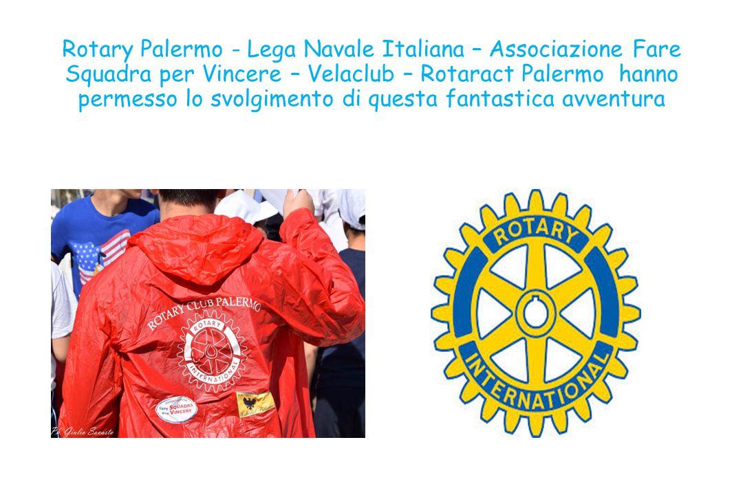 Rotary Palermo - Lega Navale Italiana – Associazione Fare Squadra per Vincere – Velaclub – Rotaract Palermo hanno permesso lo svolgimento di questa fantastica avventura