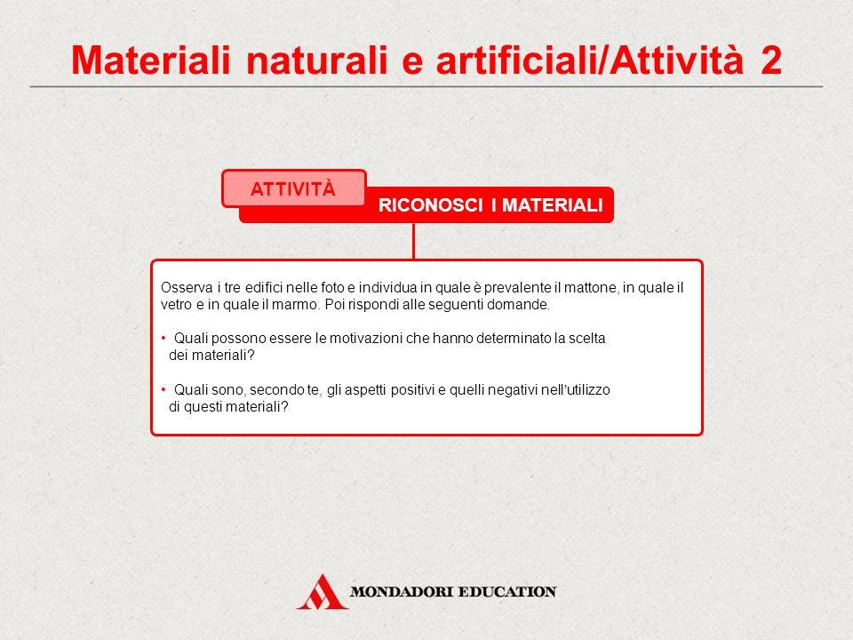RICONOSCI I MATERIALI ATTIVITÀ EDIFICIO O MONUMENTOMATERIALI STRUTTURA 1. 2. 3. 4. 5. Materiali naturali e artificiali/Attività 1