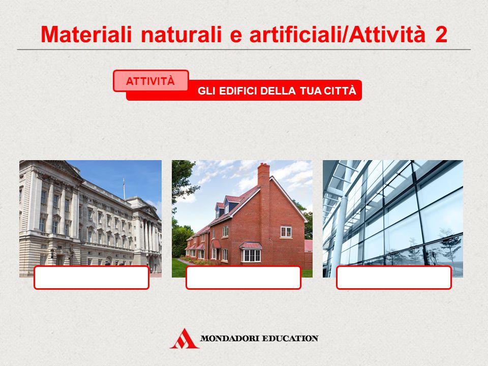 RICONOSCI I MATERIALI ATTIVITÀ Osserva i tre edifici nelle foto e individua in quale è prevalente il mattone, in quale il vetro e in quale il marmo. P