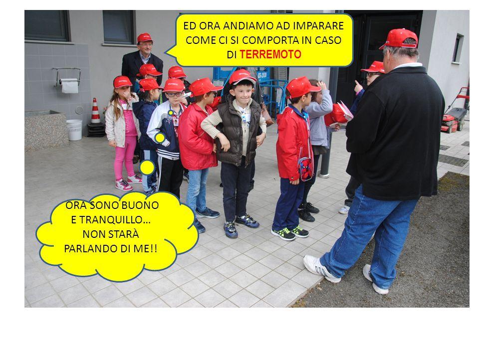 ED ORA ANDIAMO AD IMPARARE COME CI SI COMPORTA IN CASO DI TERREMOTO ORA SONO BUONO E TRANQUILLO… NON STARÀ PARLANDO DI ME!!