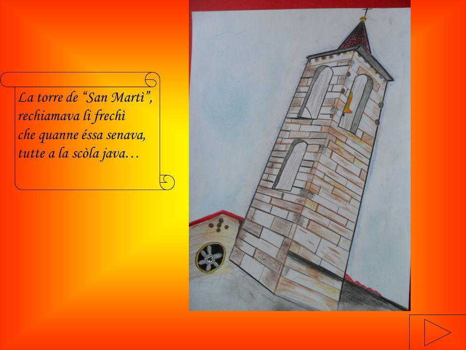 La torre de San Martì ,rechiamava li frechìche quanne éssa senava,tutte a la scòla java…