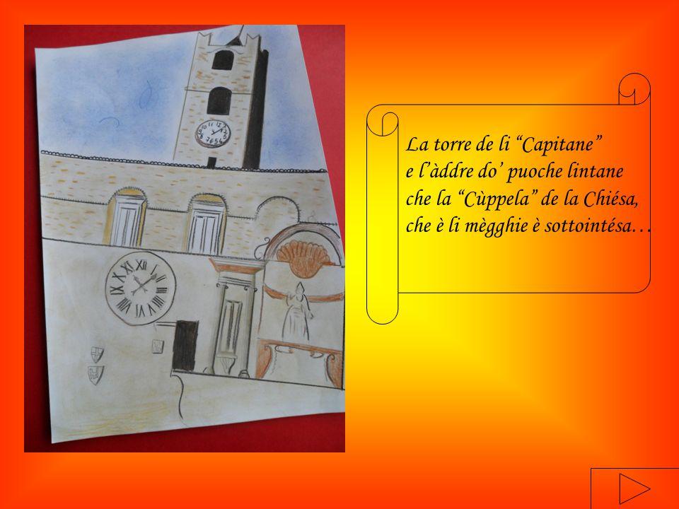La torre de li Capitane e l'àddre do' puoche lintane che la Cùppela de la Chiésa, che è li mègghie è sottointésa…