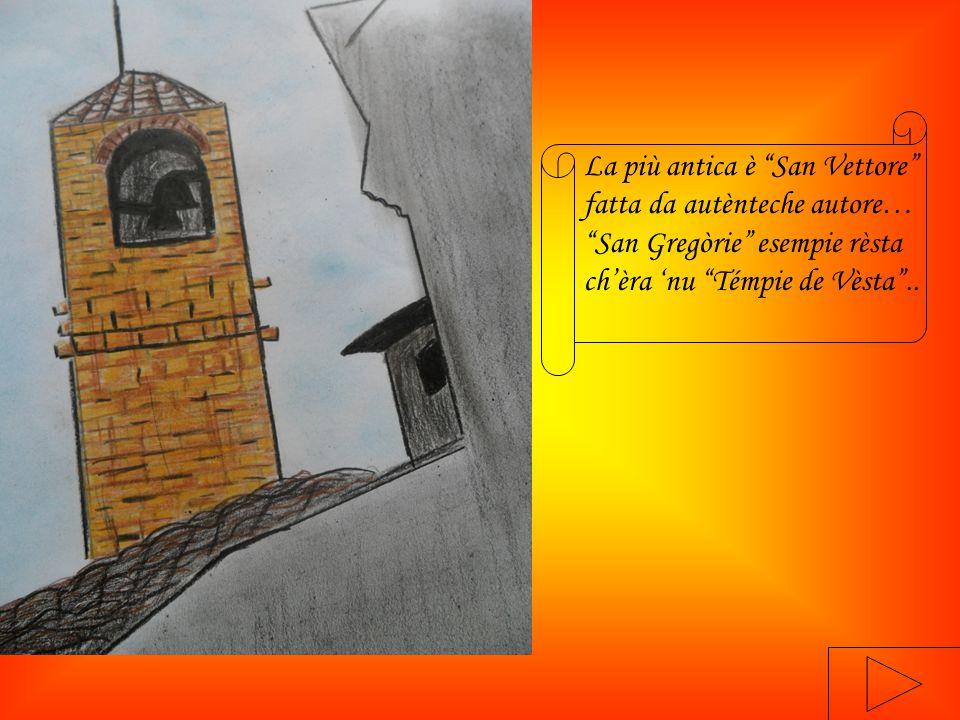 La più antica è San Vettore fatta da autènteche autore… San Gregòrie esempie rèsta ch'èra 'nu Témpie de Vèsta ..
