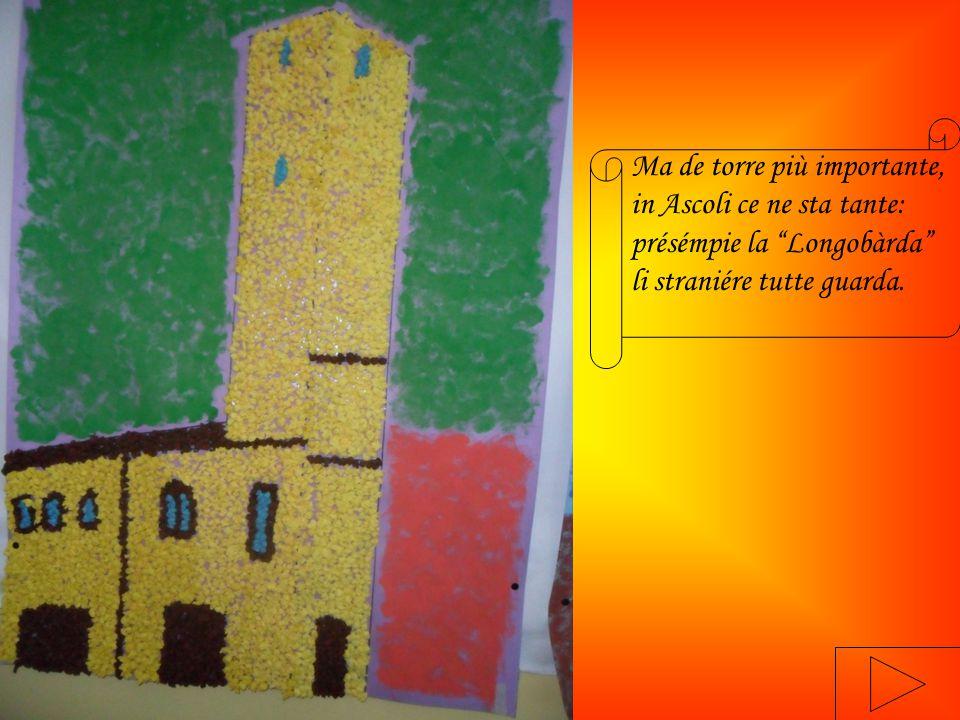 Ma de torre più importante, in Ascoli ce ne sta tante: présémpie la Longobàrda li straniére tutte guarda.