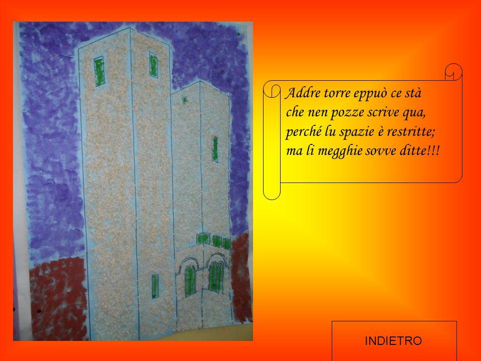 Addre torre eppuò ce stà che nen pozze scrive qua, perché lu spazie è restritte; ma li megghie sovve ditte!!.