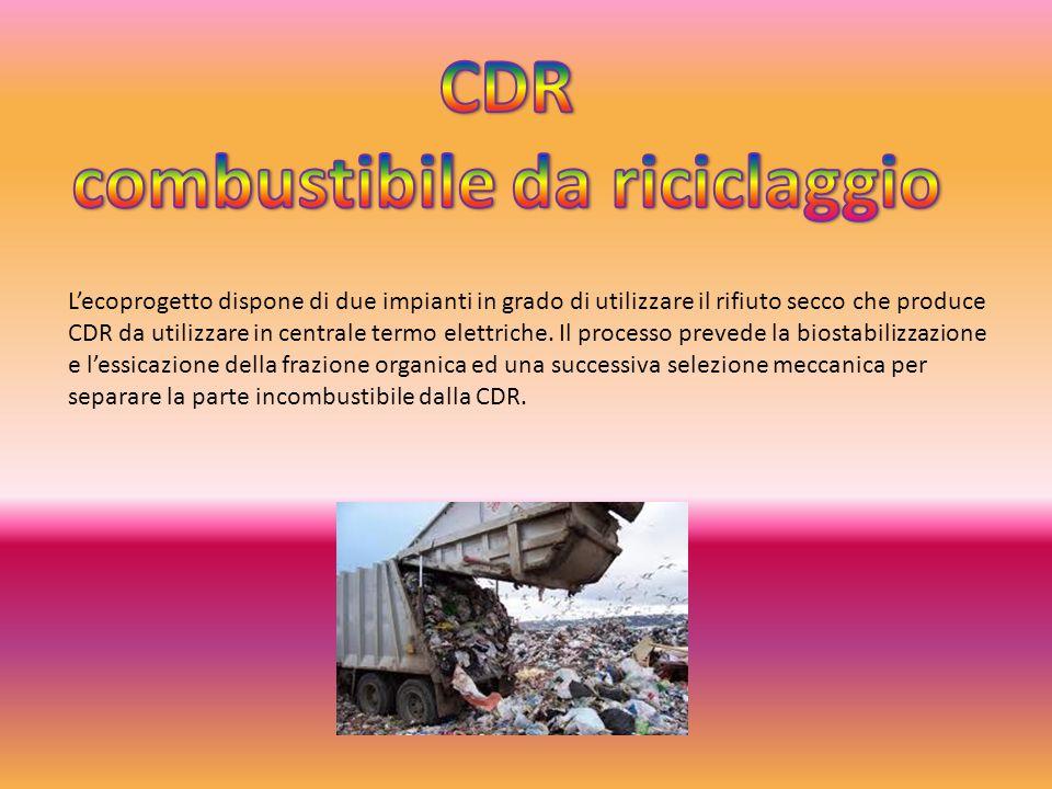 L'ecoprogetto dispone di due impianti in grado di utilizzare il rifiuto secco che produce CDR da utilizzare in centrale termo elettriche. Il processo