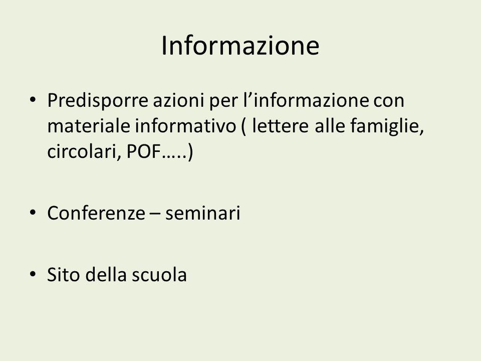 Informazione Predisporre azioni per l'informazione con materiale informativo ( lettere alle famiglie, circolari, POF…..) Conferenze – seminari Sito della scuola