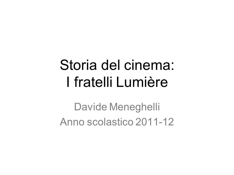 Storia del cinema: I fratelli Lumière Davide Meneghelli Anno scolastico 2011-12