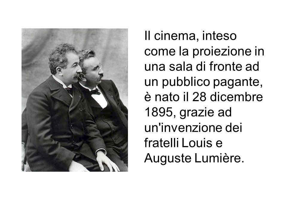 Il cinema, inteso come la proiezione in una sala di fronte ad un pubblico pagante, è nato il 28 dicembre 1895, grazie ad un invenzione dei fratelli Louis e Auguste Lumière.
