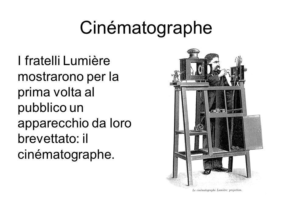 Cinématographe I fratelli Lumière mostrarono per la prima volta al pubblico un apparecchio da loro brevettato: il cinématographe.
