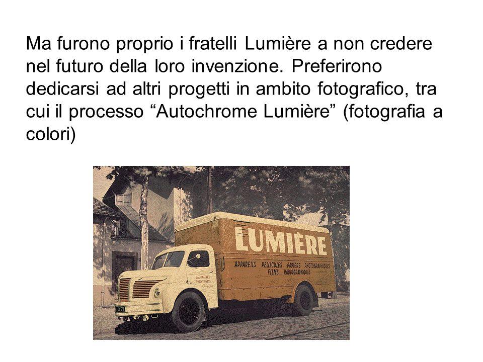 Ma furono proprio i fratelli Lumière a non credere nel futuro della loro invenzione. Preferirono dedicarsi ad altri progetti in ambito fotografico, tr