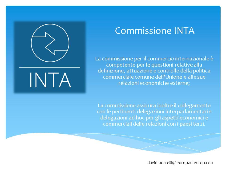 Commissione INTA La commissione per il commercio internazionale è competente per le questioni relative alla definizione, attuazione e controllo della