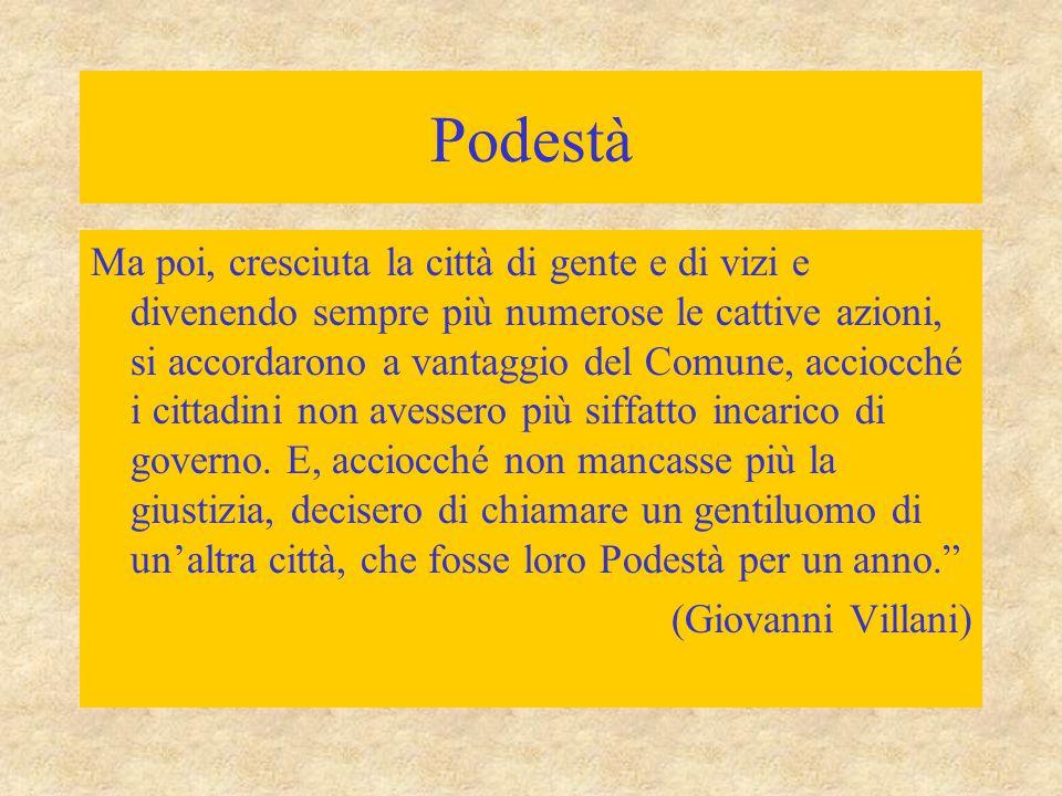 """Podestà """"Nel 1207 i Fiorentini ebbero il primo Podestà forestiero. La città fino allora s'era retta sotto la signoria di Consoli cittadini, col consig"""