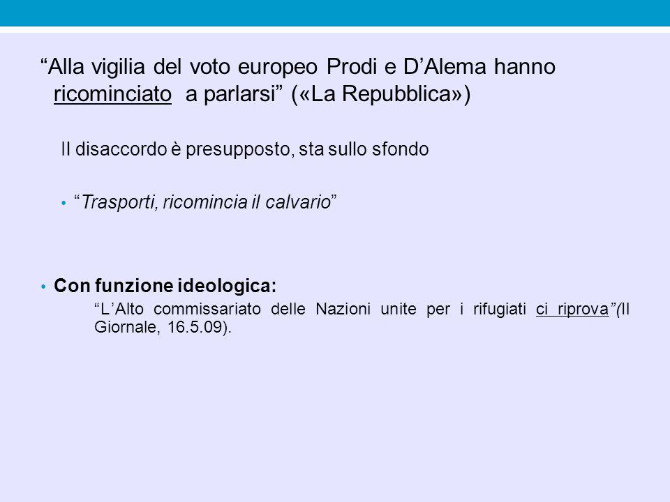 """""""Alla vigilia del voto europeo Prodi e D'Alema hanno ricominciato a parlarsi"""" («La Repubblica») Il disaccordo è presupposto, sta sullo sfondo """"Traspor"""