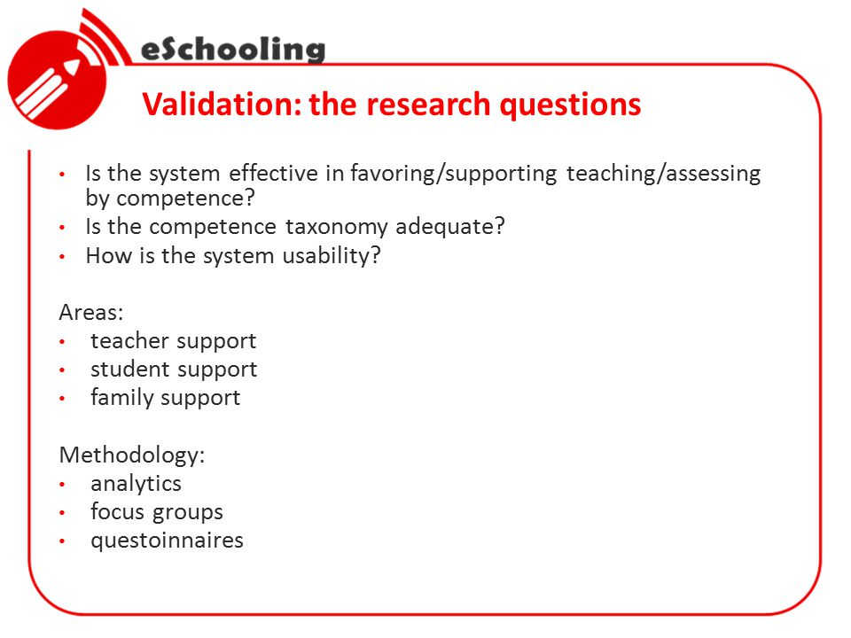 Validation: the research questions Is the system effective in favoring/supporting teaching/assessing by competence.
