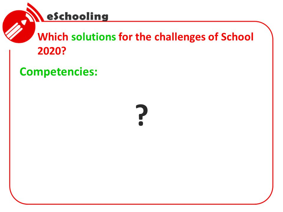 Which solutions for the challenges of School 2020? Competencies: ?