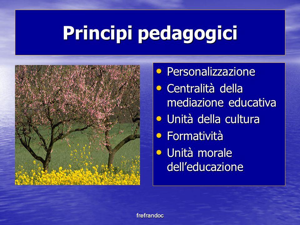 frefrandoc Principi pedagogici Personalizzazione Personalizzazione Centralità della mediazione educativa Centralità della mediazione educativa Unità d