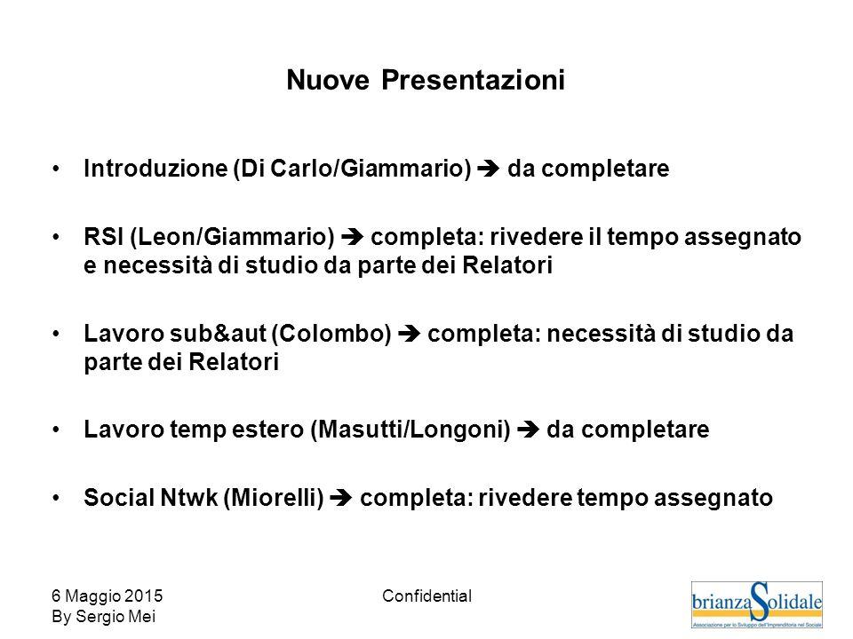 6 Maggio 2015 By Sergio Mei Confidential Nuove Presentazioni Introduzione (Di Carlo/Giammario)  da completare RSI (Leon/Giammario)  completa: rivede