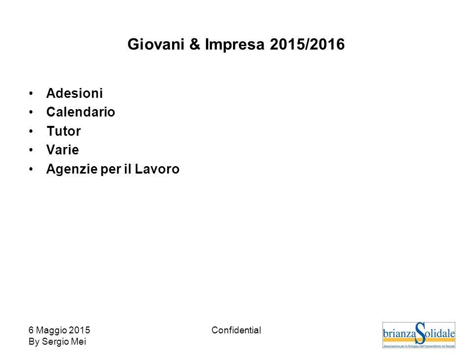 6 Maggio 2015 By Sergio Mei Confidential Giovani & Impresa 2015/2016 Adesioni Calendario Tutor Varie Agenzie per il Lavoro