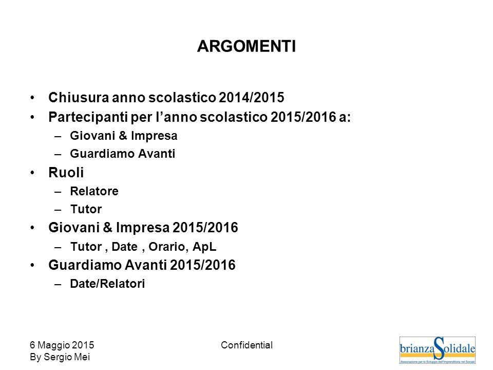 6 Maggio 2015 By Sergio Mei Confidential ARGOMENTI Chiusura anno scolastico 2014/2015 Partecipanti per l'anno scolastico 2015/2016 a: –Giovani & Impre