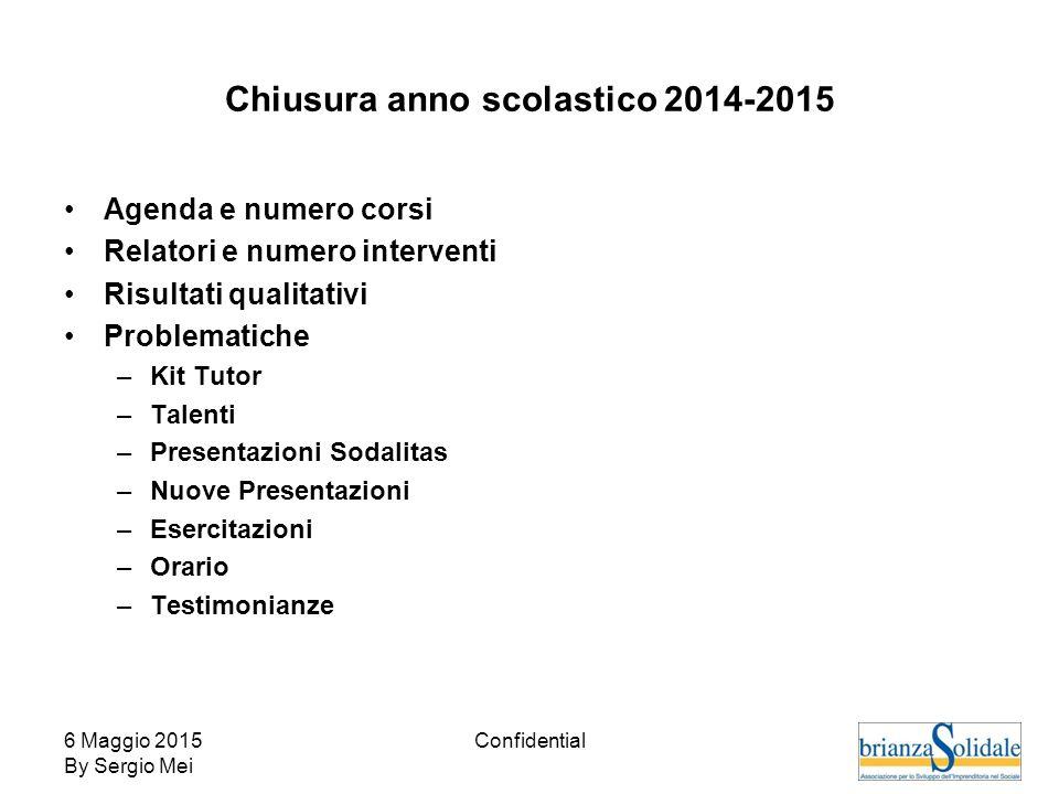 6 Maggio 2015 By Sergio Mei Confidential Chiusura anno scolastico 2014-2015 Agenda e numero corsi Relatori e numero interventi Risultati qualitativi P