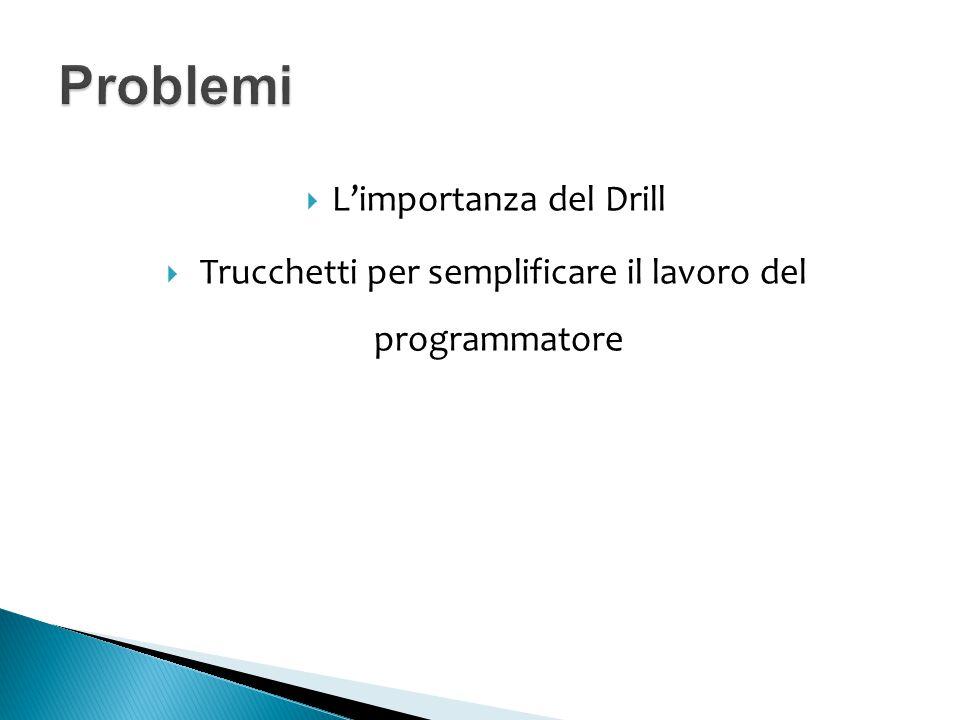  L'importanza del Drill  Trucchetti per semplificare il lavoro del programmatore