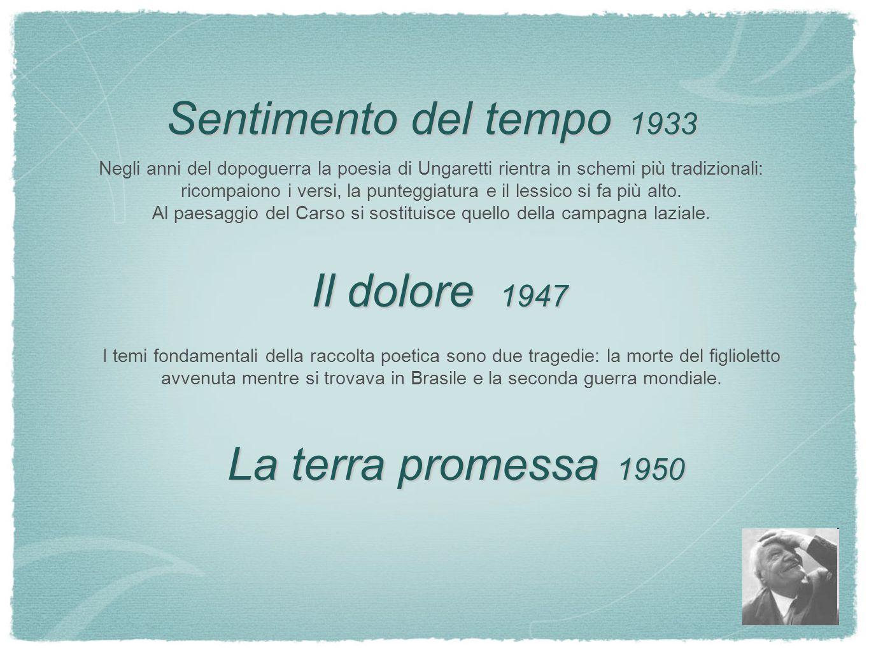 Sentimento del tempo 1933 Negli anni del dopoguerra la poesia di Ungaretti rientra in schemi più tradizionali: ricompaiono i versi, la punteggiatura e il lessico si fa più alto.