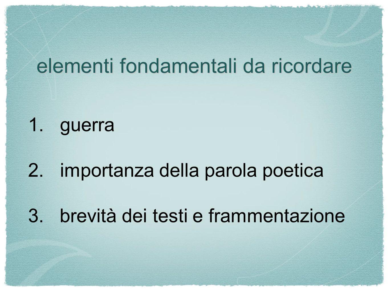elementi fondamentali da ricordare 1. guerra 2. importanza della parola poetica 3. brevità dei testi e frammentazione