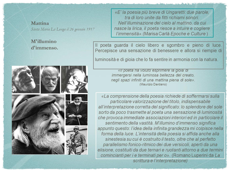 Mattina Santa Maria La Longa il 26 gennaio 1917 M'illumino d'immenso. «E' la poesia più breve di Ungaretti: due parole, tra di loro unite da fitti ric