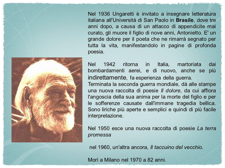 Nel 1936 Ungaretti è invitato a insegnare letteratura italiana all Università di San Paolo in Brasile, dove tre anni dopo, a causa di un attacco di appendicite mai curato, gli muore il figlio di nove anni, Antonietto.