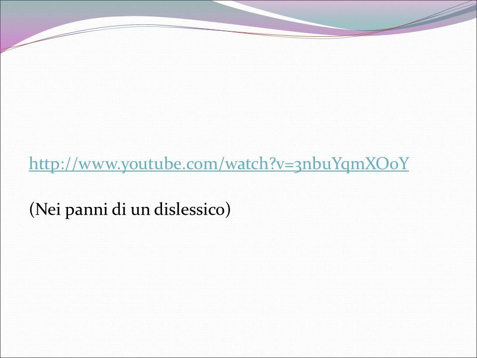 http://www.youtube.com/watch?v=3nbuYqmXO0Y (Nei panni di un dislessico)