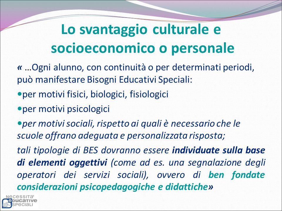 Lo svantaggio culturale e socioeconomico o personale « …Ogni alunno, con continuità o per determinati periodi, può manifestare Bisogni Educativi Speci