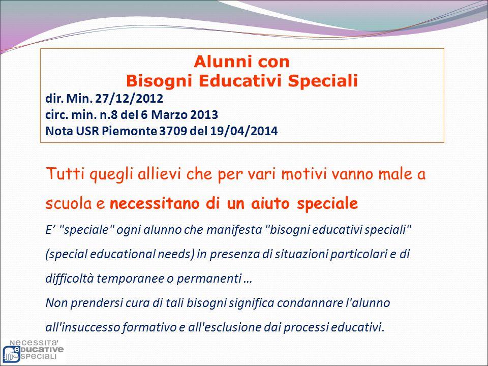 Alunni con Bisogni Educativi Speciali dir. Min. 27/12/2012 circ. min. n.8 del 6 Marzo 2013 Nota USR Piemonte 3709 del 19/04/2014 Tutti quegli allievi