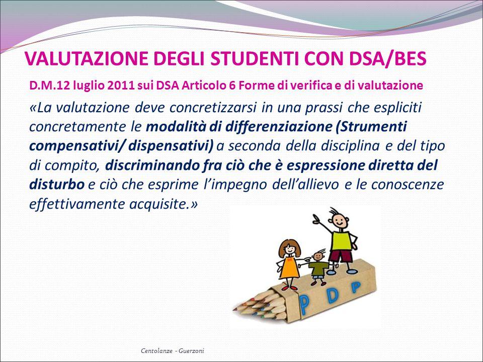 VALUTAZIONE DEGLI STUDENTI CON DSA/BES D.M.12 luglio 2011 sui DSA Articolo 6 Forme di verifica e di valutazione «La valutazione deve concretizzarsi in