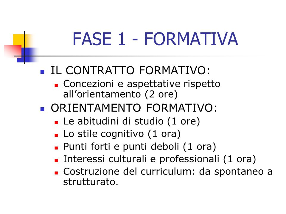 FASE 1 - FORMATIVA IL CONTRATTO FORMATIVO: Concezioni e aspettative rispetto all'orientamento (2 ore) ORIENTAMENTO FORMATIVO: Le abitudini di studio (