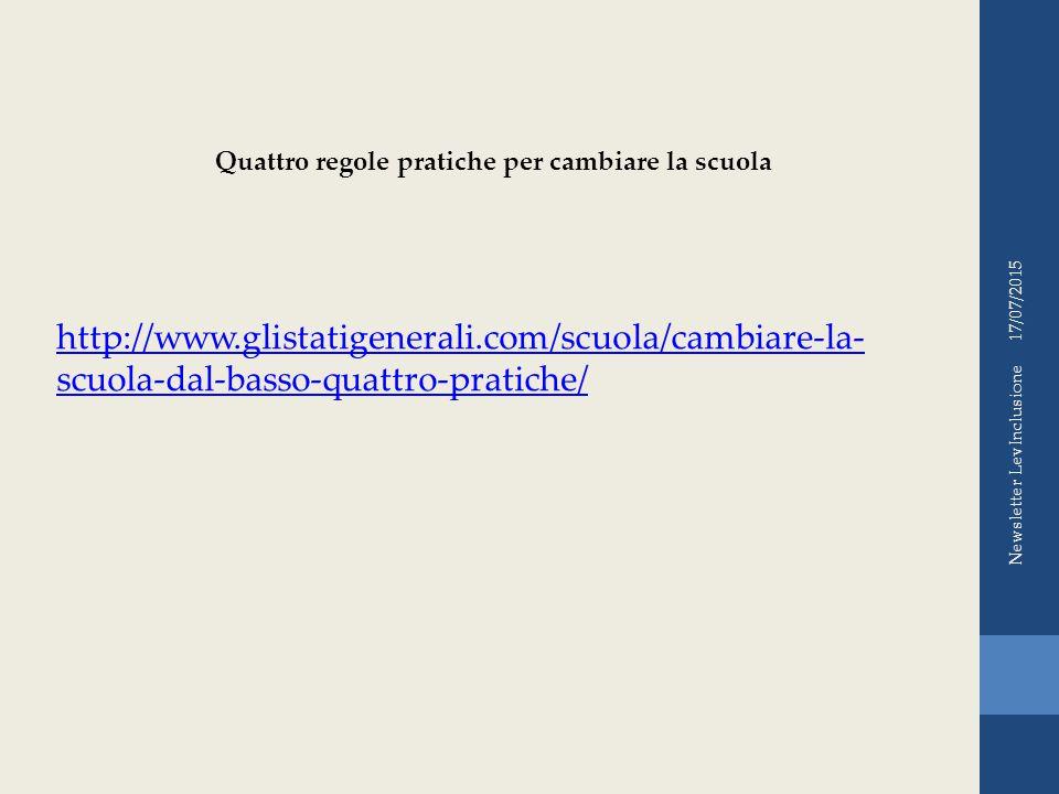 17/07/2015 Newsletter LevInclusione http://www.glistatigenerali.com/scuola/cambiare-la- scuola-dal-basso-quattro-pratiche/ Quattro regole pratiche per cambiare la scuola