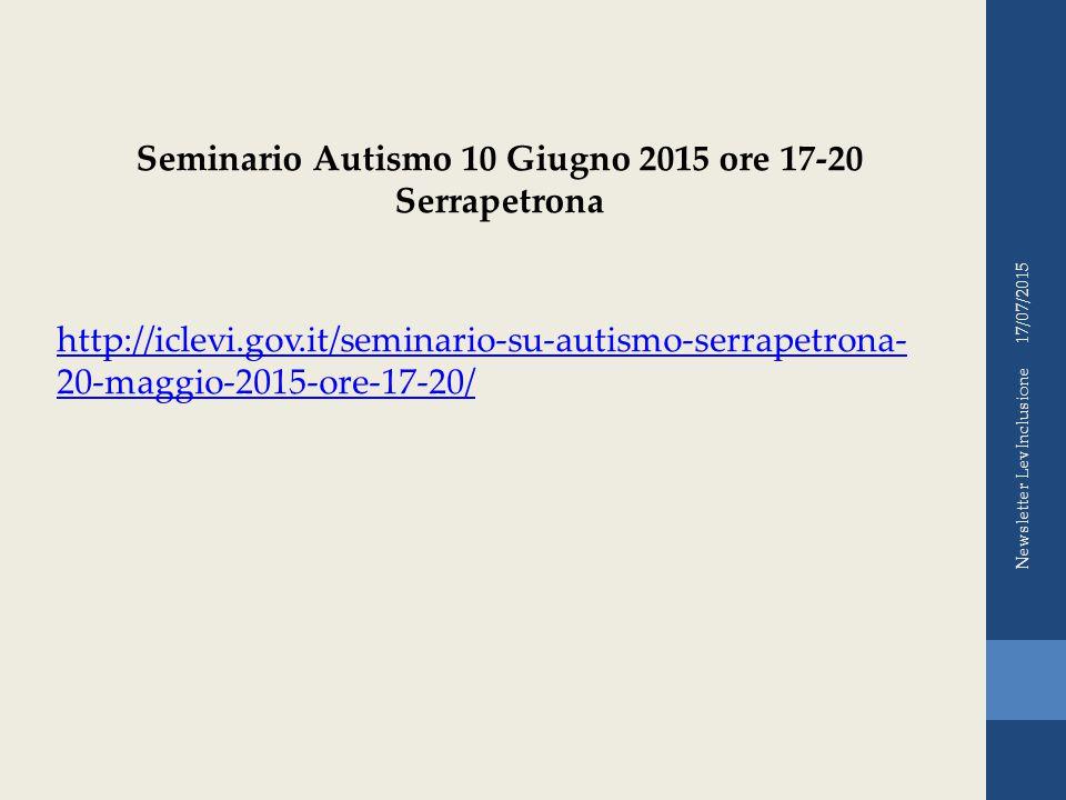 17/07/2015 Newsletter LevInclusione http://iclevi.gov.it/seminario-su-autismo-serrapetrona- 20-maggio-2015-ore-17-20/ Seminario Autismo 10 Giugno 2015 ore 17-20 Serrapetrona