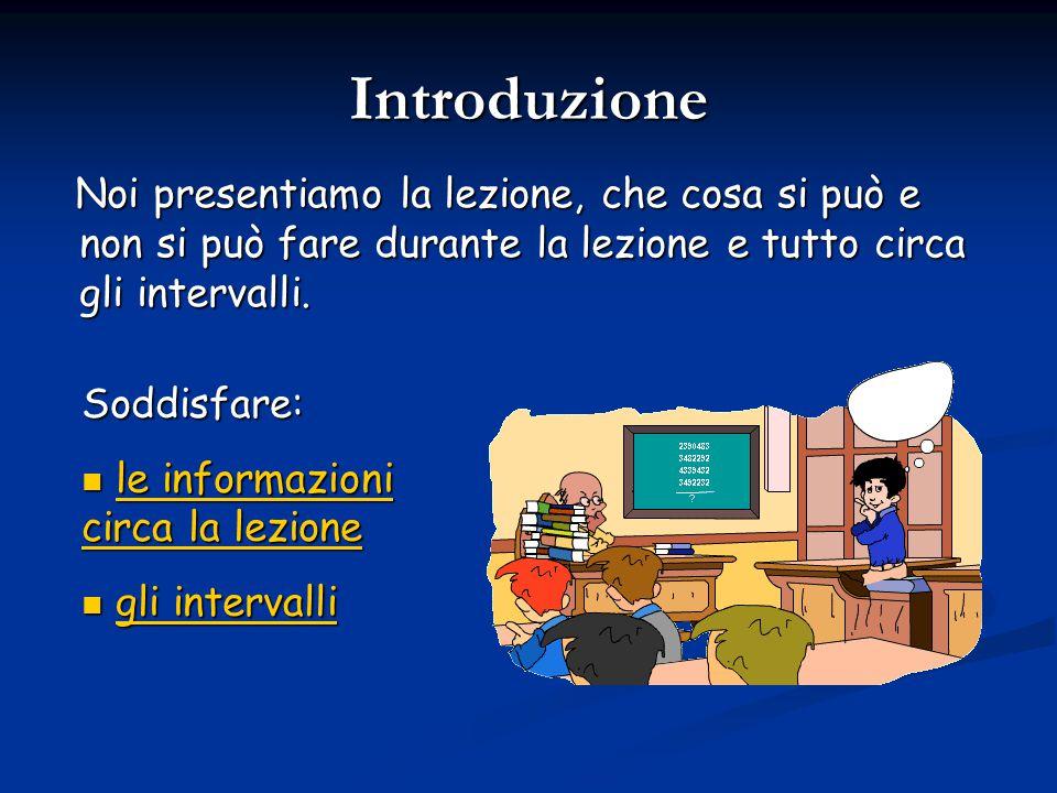 Introduzione Noi presentiamo la lezione, che cosa si può e non si può fare durante la lezione e tutto circa gli intervalli.