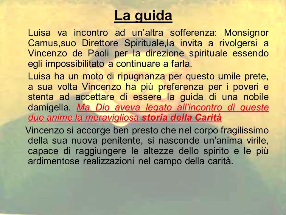 La guida Luisa va incontro ad un'altra sofferenza: Monsignor Camus,suo Direttore Spirituale,la invita a rivolgersi a Vincenzo de Paoli per la direzione spirituale essendo egli impossibilitato a continuare a farla.
