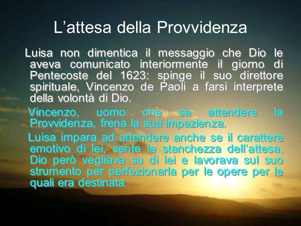 L'attesa della Provvidenza Luisa non dimentica il messaggio che Dio le aveva comunicato interiormente il giorno di Pentecoste del 1623: spinge il suo direttore spirituale, Vincenzo de Paoli a farsi interprete della volontà di Dio.