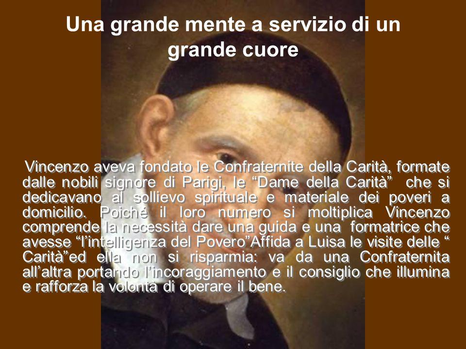 """Una grande mente a servizio di un grande cuore Vincenzo aveva fondato le Confraternite della Carità, formate dalle nobili signore di Parigi, le """"Dame"""