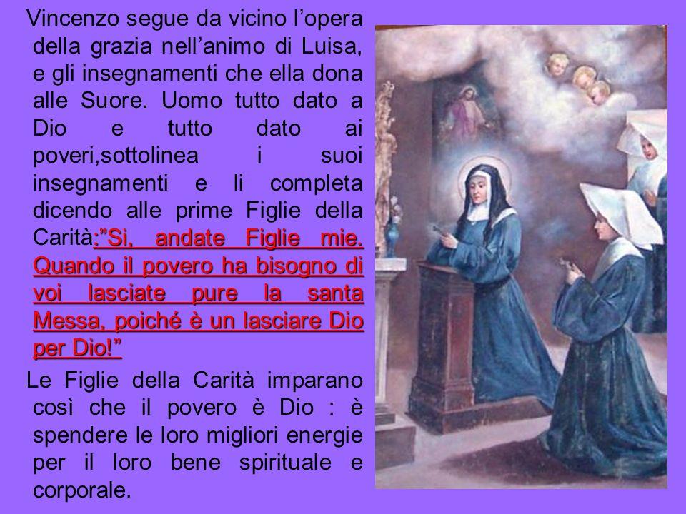 """:""""Si, andate Figlie mie. Quando il povero ha bisogno di voi lasciate pure la santa Messa, poiché è un lasciare Dio per Dio!"""" Vincenzo segue da vicino"""
