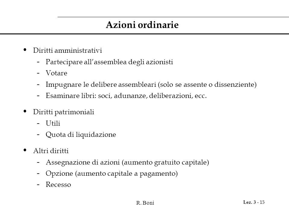R. Boni Lez. 3 - 15 Azioni ordinarie Diritti amministrativi - Partecipare all'assemblea degli azionisti - Votare - Impugnare le delibere assembleari (