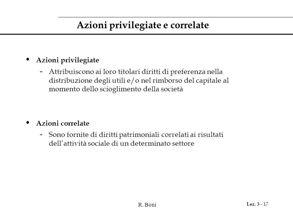 R. Boni Lez. 3 - 17 Azioni privilegiate e correlate Azioni privilegiate - Attribuiscono ai loro titolari diritti di preferenza nella distribuzione deg
