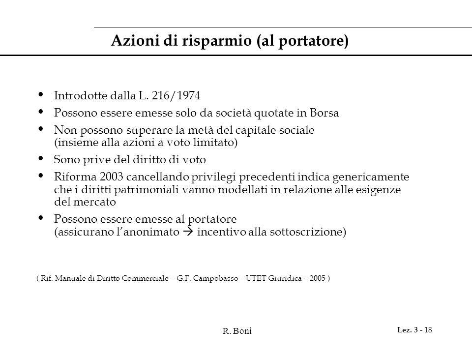 R. Boni Lez. 3 - 18 Azioni di risparmio (al portatore) Introdotte dalla L. 216/1974 Possono essere emesse solo da società quotate in Borsa Non possono